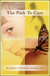 The Path To Cure : The Whole Art of Healing, by Allyson McQuinn DMH