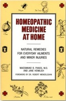 Maesimund Panos's Homeopathic Medicine at Home: Natural Remedies for Everyday Ailments and Minor Injuries