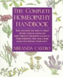 """Miranda Castro, """"The complete Homeopathy Handbook: Safe and Effective Ways to Treat Fevers, Coughs, Colds and Sore Throats, Childhood Ailments, Food Poisoning, Flu, and a Wide Range of Everyday Complaints"""""""